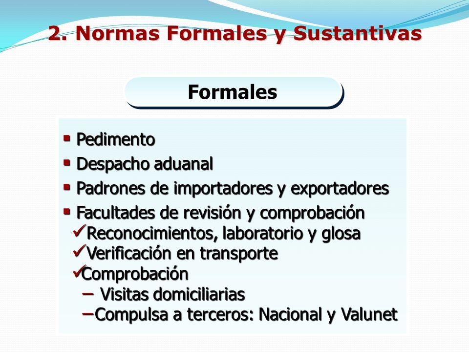 2. Normas Formales y Sustantivas Formales Pedimento Pedimento Despacho aduanal Despacho aduanal Padrones de importadores y exportadores Padrones de im