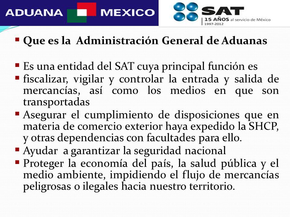 Que es la Administración General de Aduanas Es una entidad del SAT cuya principal función es fiscalizar, vigilar y controlar la entrada y salida de me