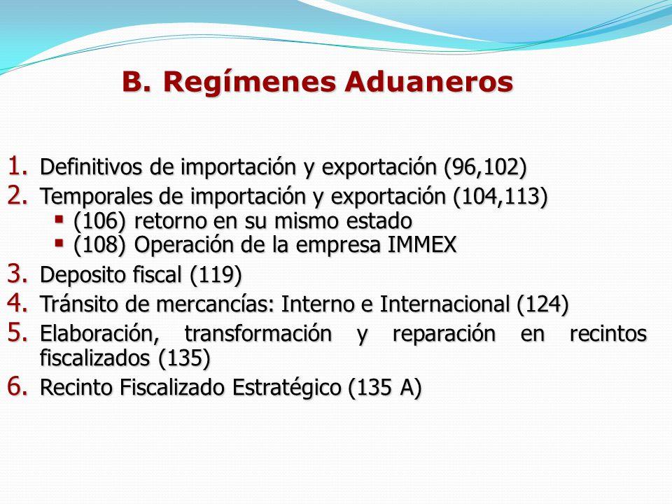 1. Definitivos de importación y exportación (96,102) 2. Temporales de importación y exportación (104,113) (106) retorno en su mismo estado (106) retor