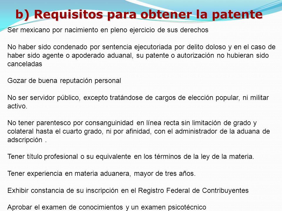 b) Requisitos para obtener la patente Ser mexicano por nacimiento en pleno ejercicio de sus derechos No haber sido condenado por sentencia ejecutoriad
