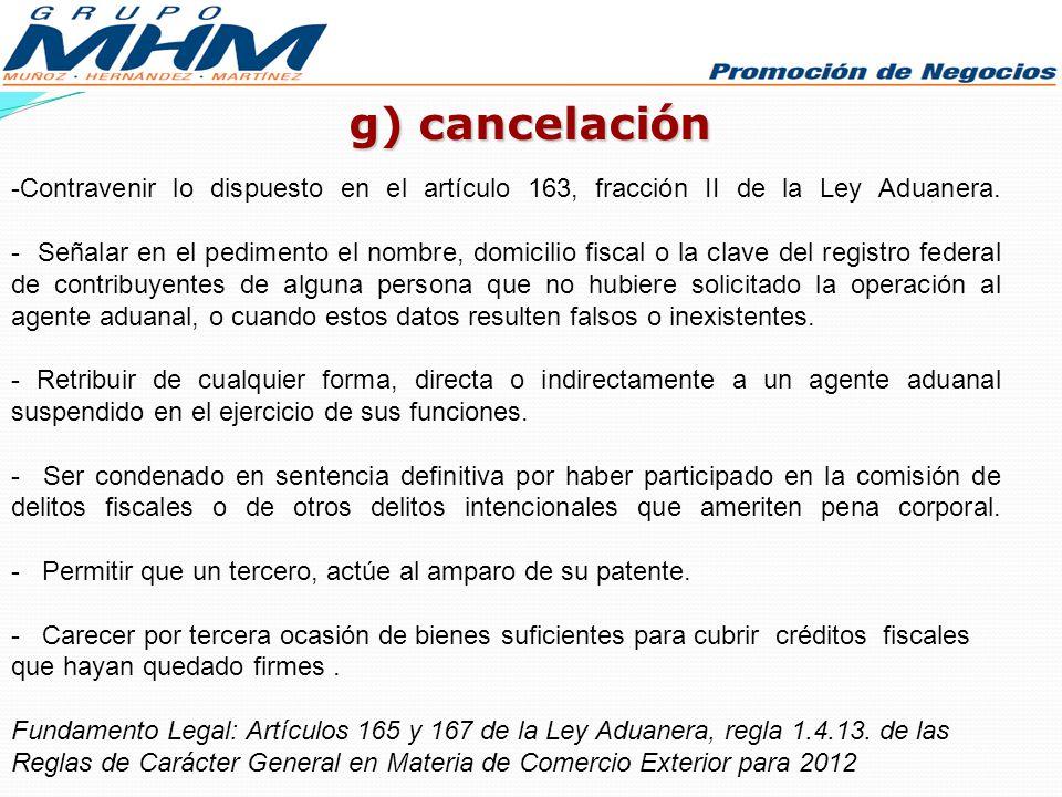 g) cancelación -Contravenir lo dispuesto en el artículo 163, fracción II de la Ley Aduanera. - Señalar en el pedimento el nombre, domicilio fiscal o l