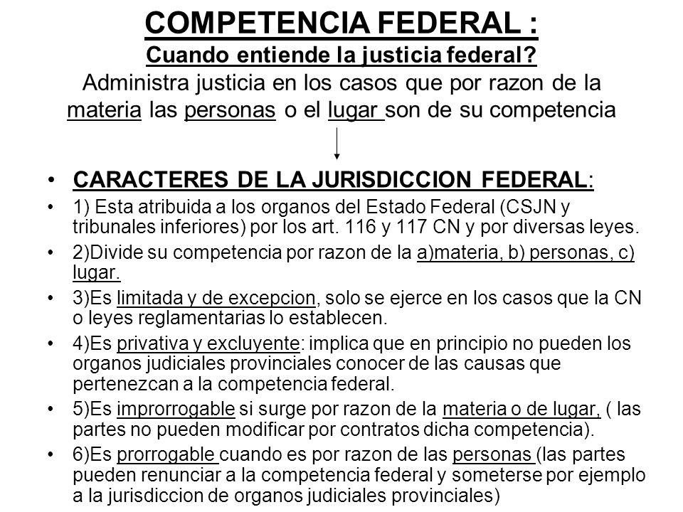 COMPETENCIA FEDERAL : Cuando entiende la justicia federal? Administra justicia en los casos que por razon de la materia las personas o el lugar son de