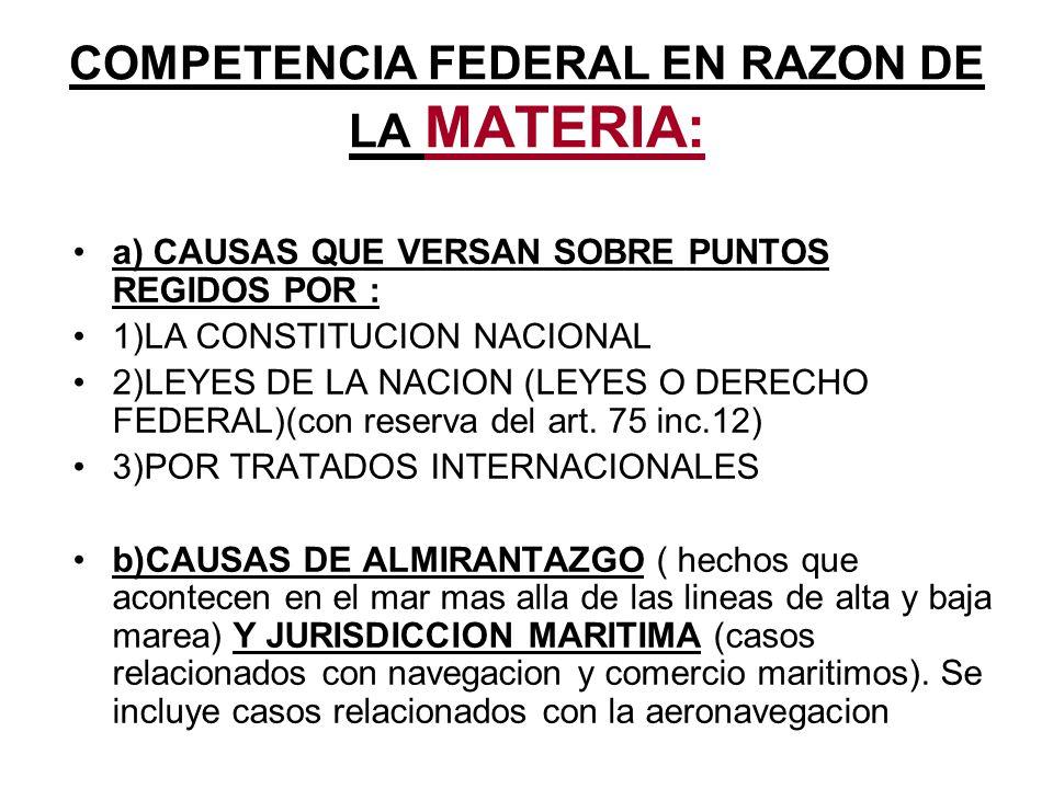 COMPETENCIA FEDERAL EN RAZON DE LA MATERIA: a) CAUSAS QUE VERSAN SOBRE PUNTOS REGIDOS POR : 1)LA CONSTITUCION NACIONAL 2)LEYES DE LA NACION (LEYES O D
