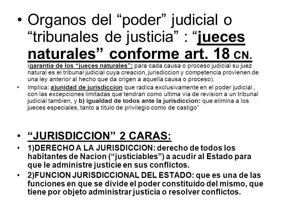 Organos del poder judicial o tribunales de justicia : jueces naturales conforme art. 18 CN. (garantia de los jueces naturales: para cada causa o proce