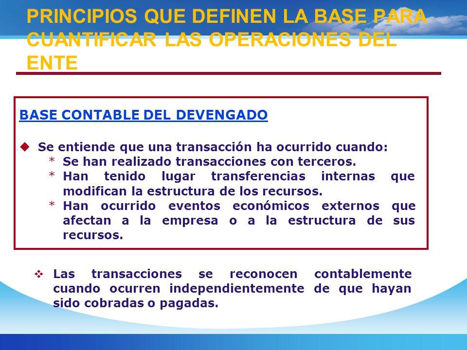 BASE CONTABLE DEL DEVENGADO Se entiende que una transacción ha ocurrido cuando: *Se han realizado transacciones con terceros.