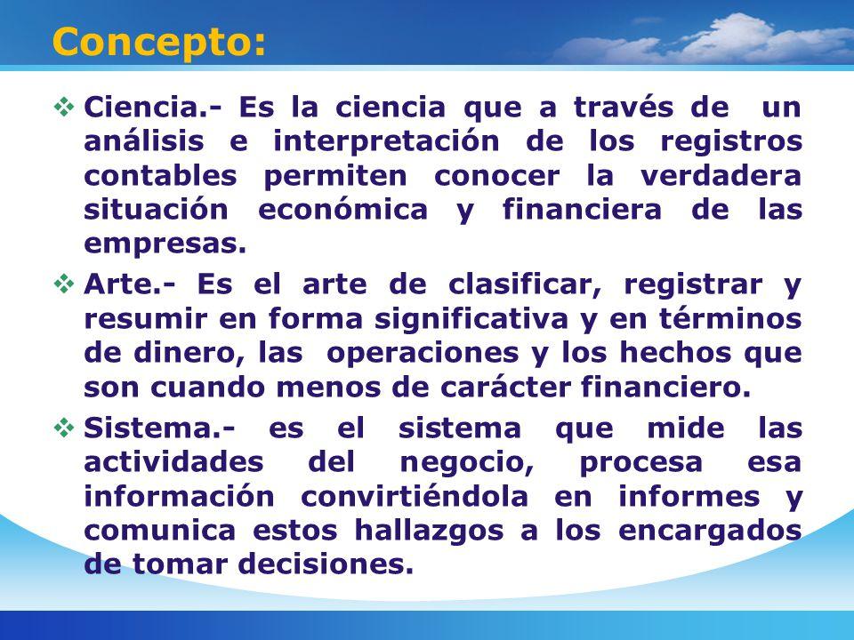 Concepto: Ciencia.- Es la ciencia que a través de un análisis e interpretación de los registros contables permiten conocer la verdadera situación económica y financiera de las empresas.