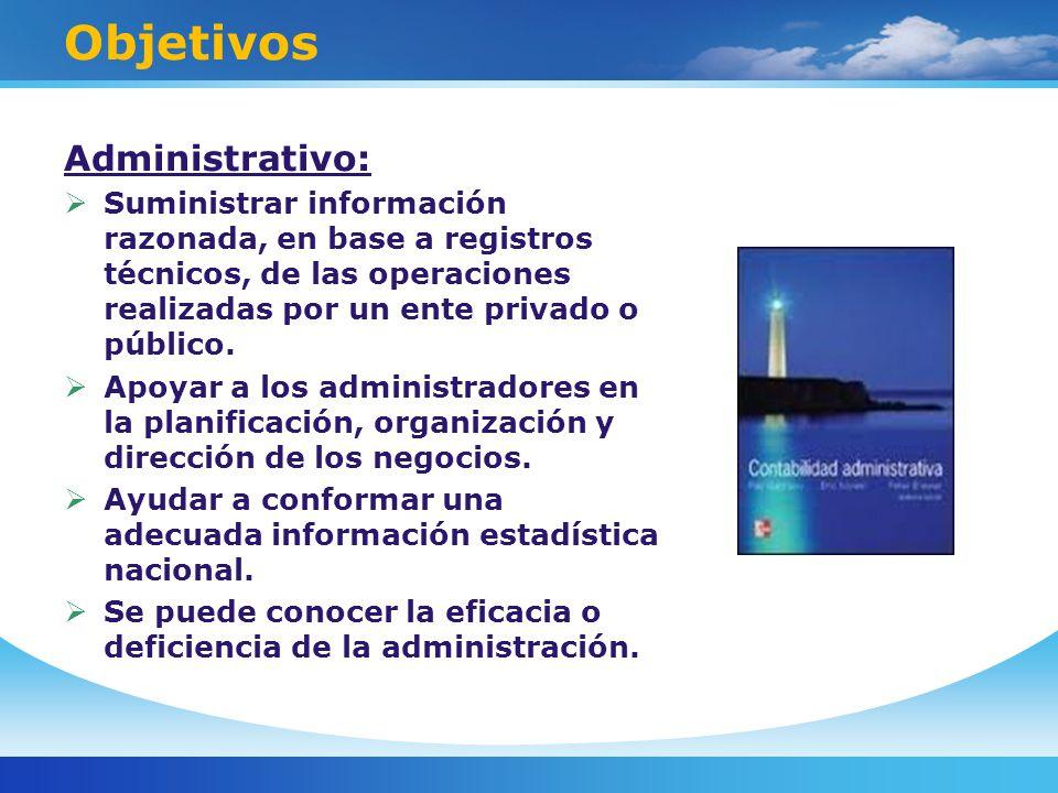 Objetivos Administrativo: Suministrar información razonada, en base a registros técnicos, de las operaciones realizadas por un ente privado o público.