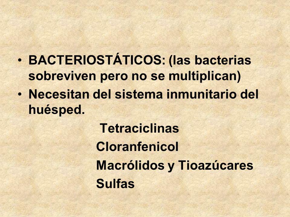 BACTERIOSTÁTICOS: (las bacterias sobreviven pero no se multiplican) Necesitan del sistema inmunitario del huésped. Tetraciclinas Cloranfenicol Macróli