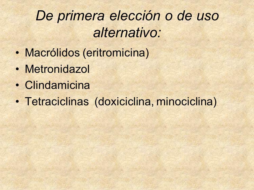 De primera elección o de uso alternativo: Macrólidos (eritromicina) Metronidazol Clindamicina Tetraciclinas (doxiciclina, minociclina)