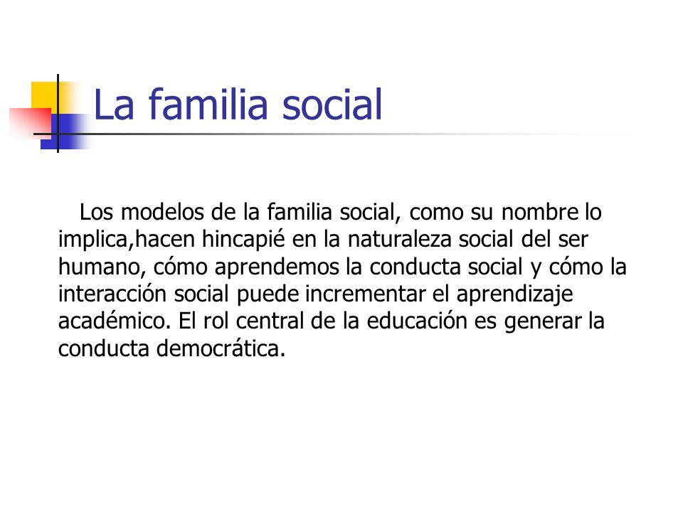 La familia social Los modelos de la familia social, como su nombre lo implica,hacen hincapié en la naturaleza social del ser humano, cómo aprendemos l