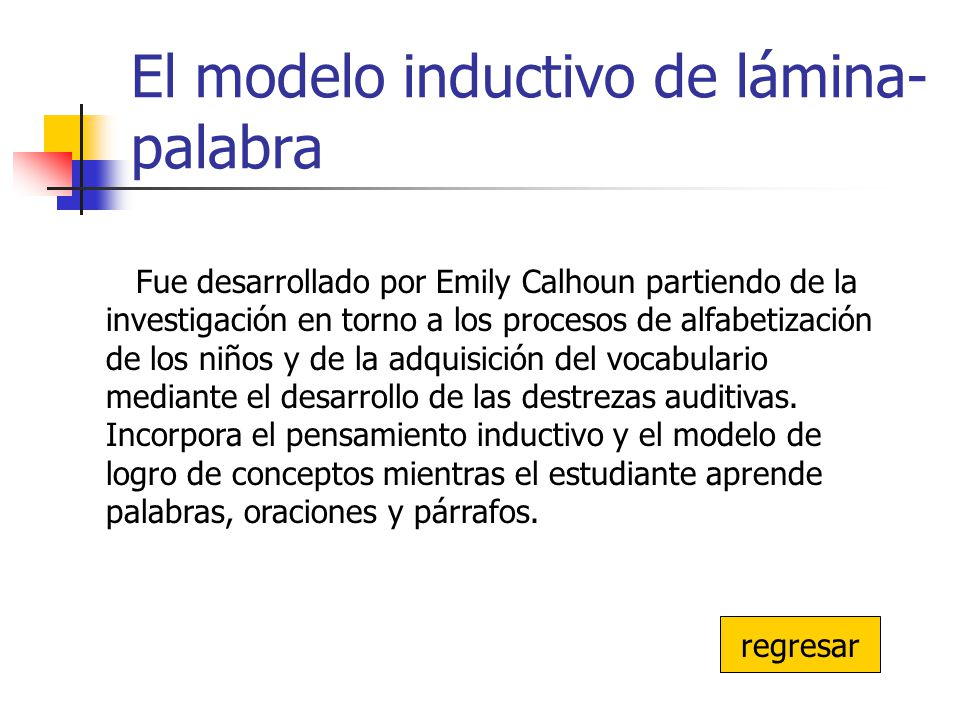 El modelo inductivo de lámina- palabra Fue desarrollado por Emily Calhoun partiendo de la investigación en torno a los procesos de alfabetización de l