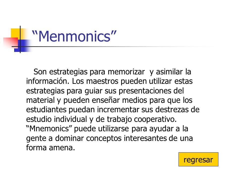 Menmonics Son estrategias para memorizar y asimilar la información. Los maestros pueden utilizar estas estrategias para guiar sus presentaciones del m