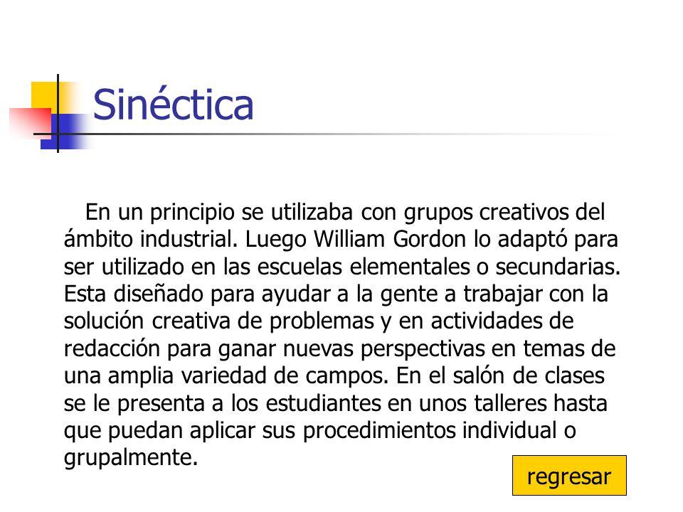 Sinéctica En un principio se utilizaba con grupos creativos del ámbito industrial. Luego William Gordon lo adaptó para ser utilizado en las escuelas e