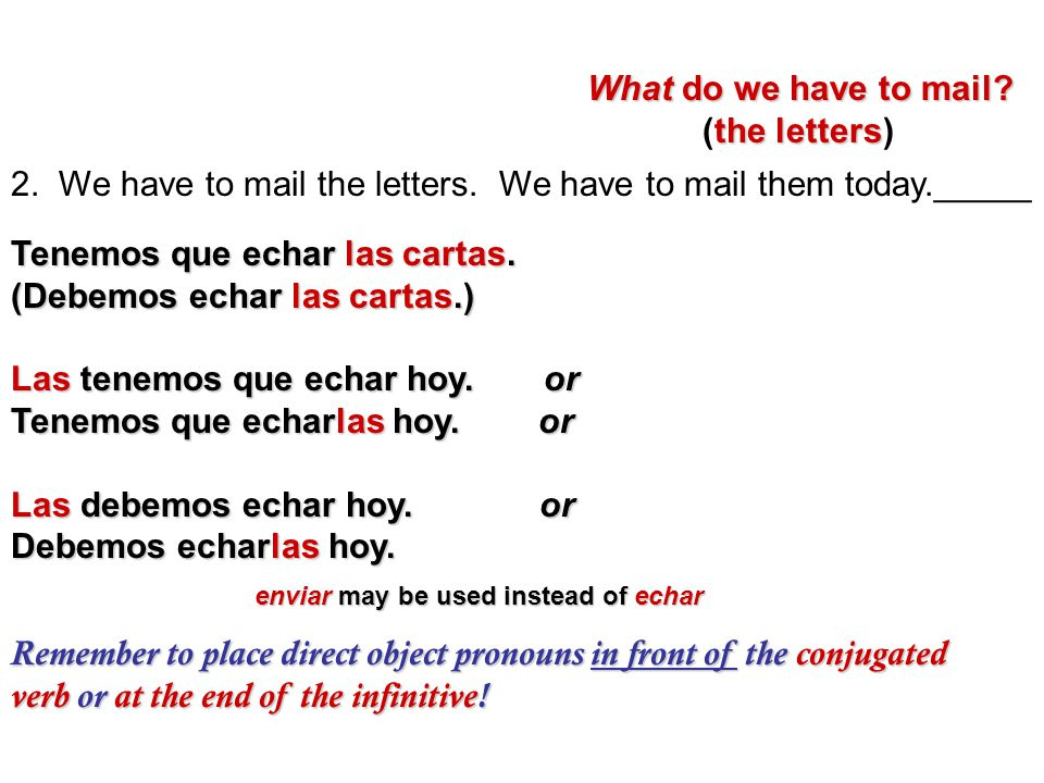2. We have to mail the letters. We have to mail them today._____ What do we have to mail? What do we have to mail? the letters (the letters) Tenemos q