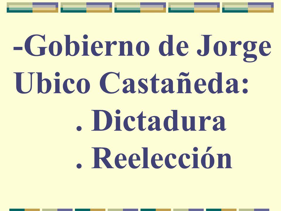 -Gobierno de Jorge Ubico Castañeda:. Dictadura. Reelección