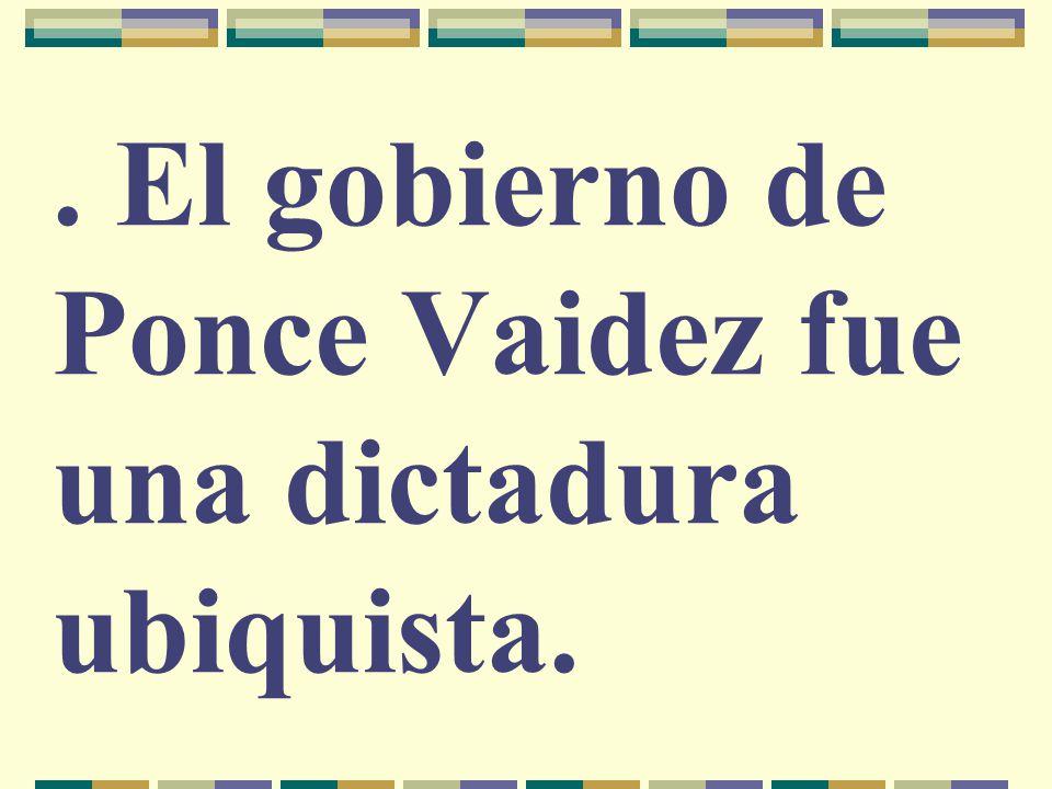 . El gobierno de Ponce Vaidez fue una dictadura ubiquista.
