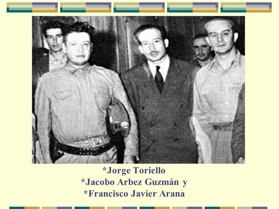 *Jorge Toriello *Jacobo Arbez Guzmán y *Francisco Javier Arana