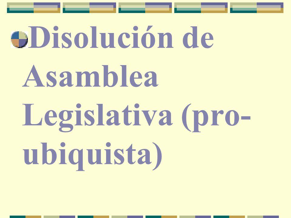 Disolución de Asamblea Legislativa (pro- ubiquista)