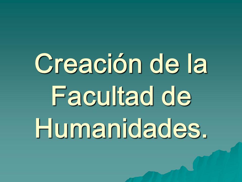 Creación de la Facultad de Humanidades.