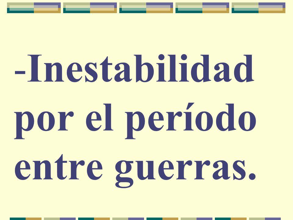 -Inestabilidad por el período entre guerras.