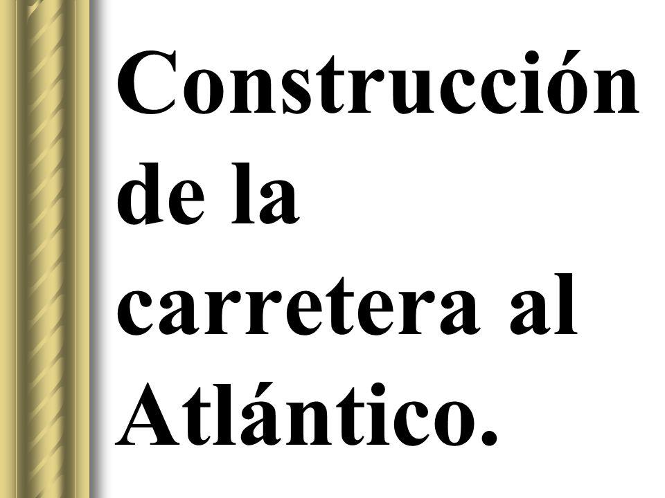 Construcción de la carretera al Atlántico.