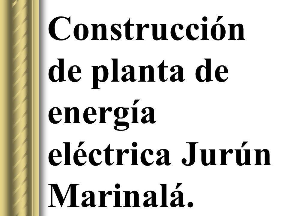 Construcción de planta de energía eléctrica Jurún Marinalá.