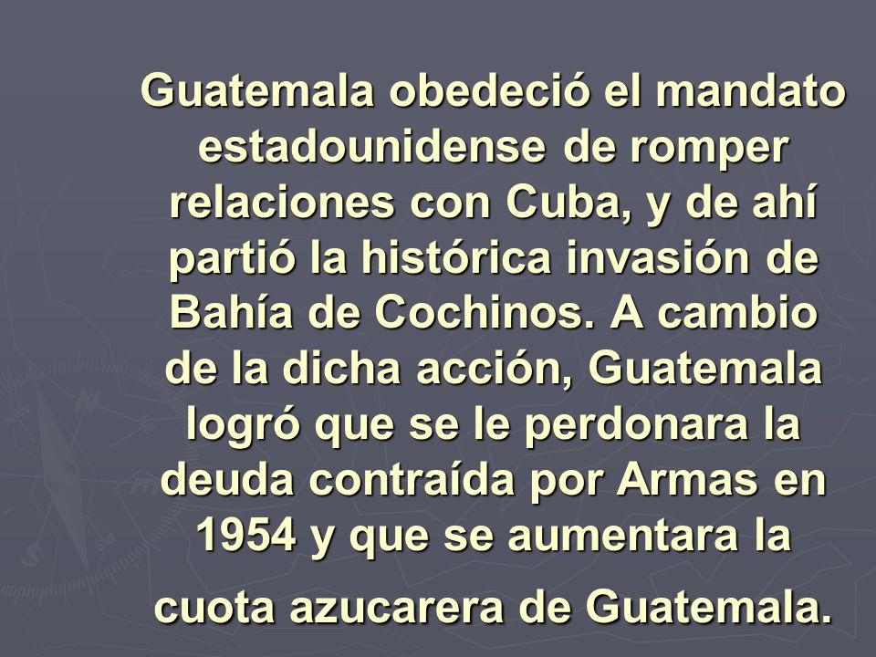 Guatemala obedeció el mandato estadounidense de romper relaciones con Cuba, y de ahí partió la histórica invasión de Bahía de Cochinos. A cambio de la