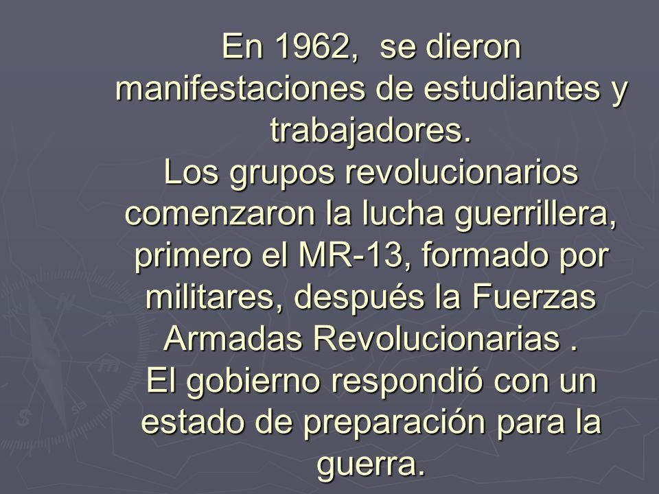 En 1962, se dieron manifestaciones de estudiantes y trabajadores. Los grupos revolucionarios comenzaron la lucha guerrillera, primero el MR-13, formad