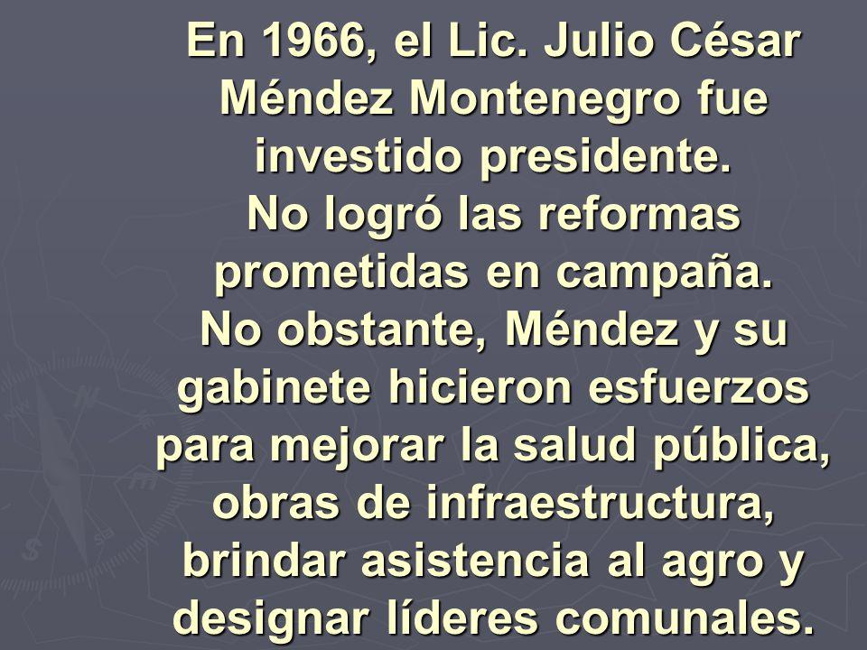En 1966, el Lic. Julio César Méndez Montenegro fue investido presidente. No logró las reformas prometidas en campaña. No obstante, Méndez y su gabinet