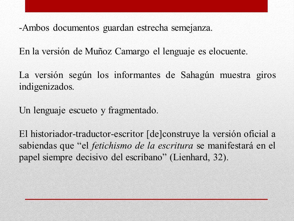 -Ambos documentos guardan estrecha semejanza. En la versión de Muñoz Camargo el lenguaje es elocuente. La versión según los informantes de Sahagún mue
