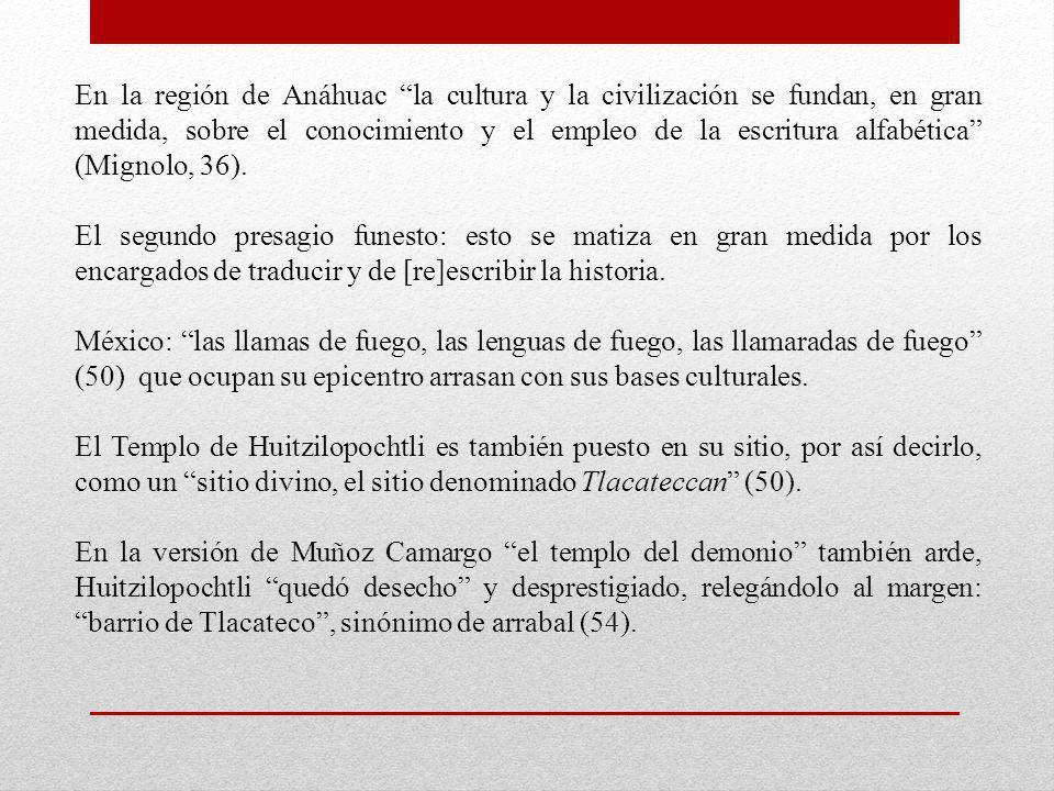 En la región de Anáhuac la cultura y la civilización se fundan, en gran medida, sobre el conocimiento y el empleo de la escritura alfabética (Mignolo,