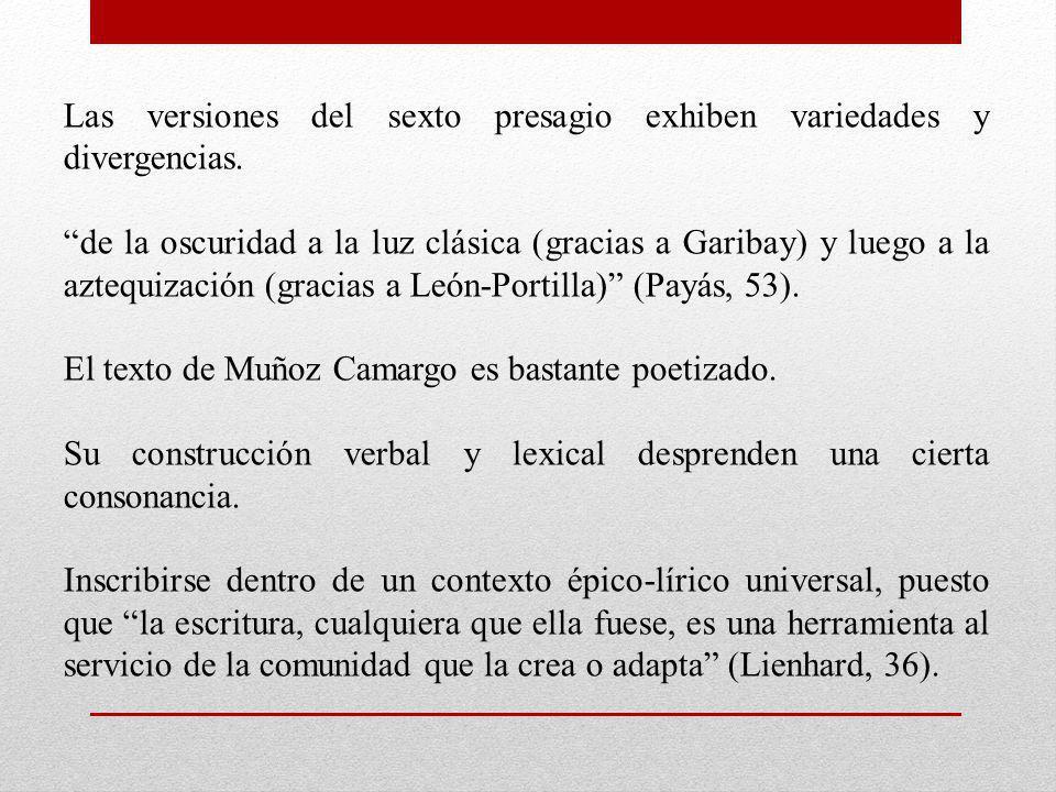 Las versiones del sexto presagio exhiben variedades y divergencias. de la oscuridad a la luz clásica (gracias a Garibay) y luego a la aztequización (g