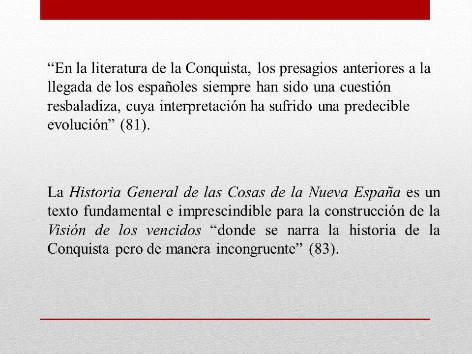 En la literatura de la Conquista, los presagios anteriores a la llegada de los españoles siempre han sido una cuestión resbaladiza, cuya interpretació