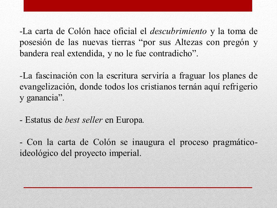 -La carta de Colón hace oficial el descubrimiento y la toma de posesión de las nuevas tierras por sus Altezas con pregón y bandera real extendida, y n