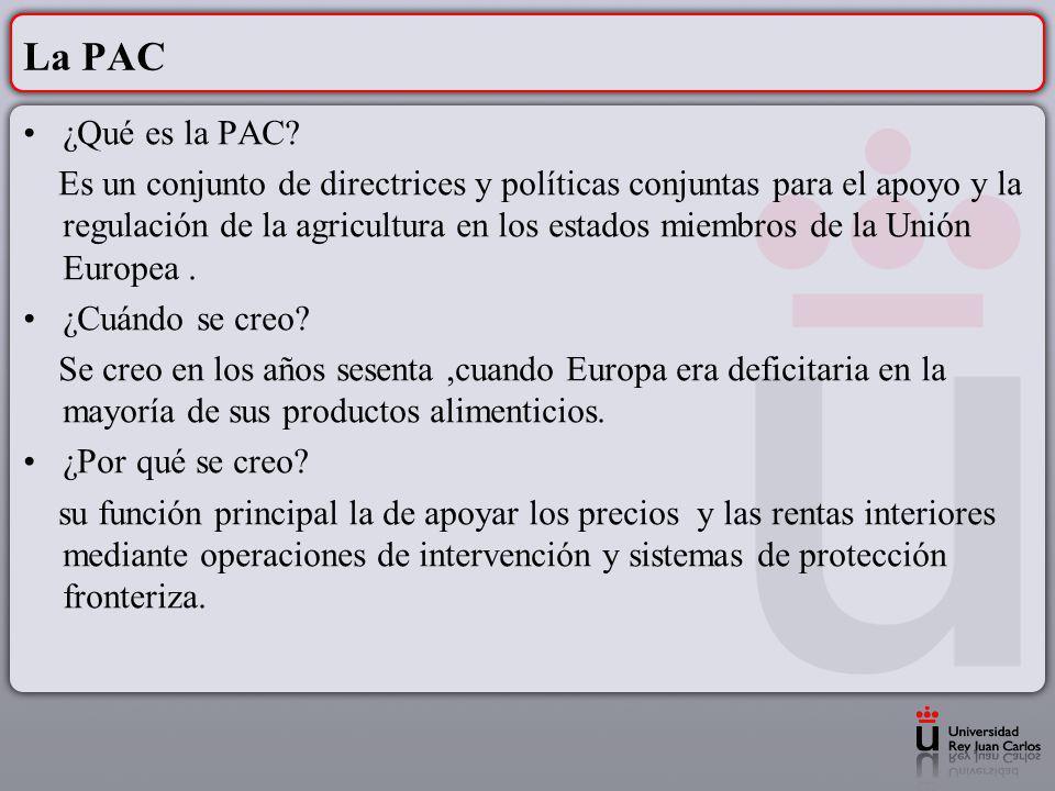 La PAC ¿Qué es la PAC? Es un conjunto de directrices y políticas conjuntas para el apoyo y la regulación de la agricultura en los estados miembros de