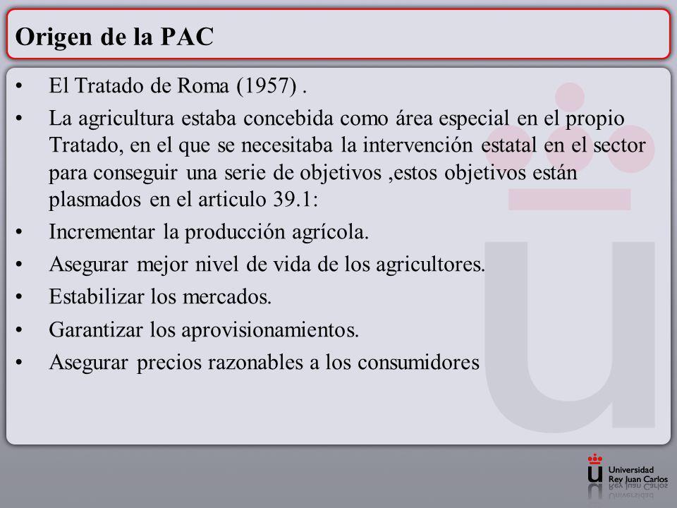 Origen de la PAC El Tratado de Roma (1957). La agricultura estaba concebida como área especial en el propio Tratado, en el que se necesitaba la interv