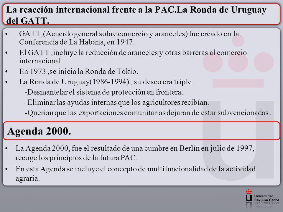 La reacción internacional frente a la PAC.La Ronda de Uruguay del GATT. GATT;(Acuerdo general sobre comercio y aranceles) fue creado en la Conferencia