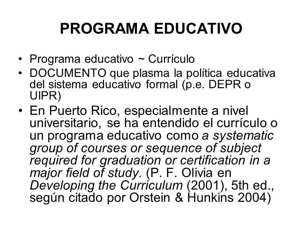 PROGRAMA EDUCATIVO Programa educativo ~ Currículo DOCUMENTO que plasma la política educativa del sistema educativo formal (p.e. DEPR o UIPR) En Puerto