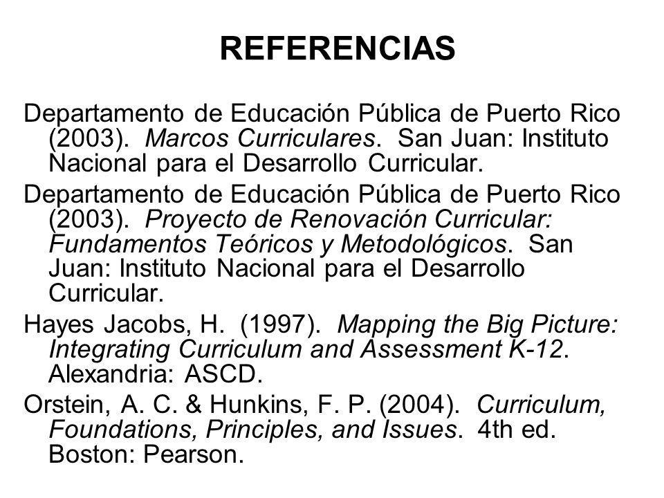 REFERENCIAS Departamento de Educación Pública de Puerto Rico (2003). Marcos Curriculares. San Juan: Instituto Nacional para el Desarrollo Curricular.