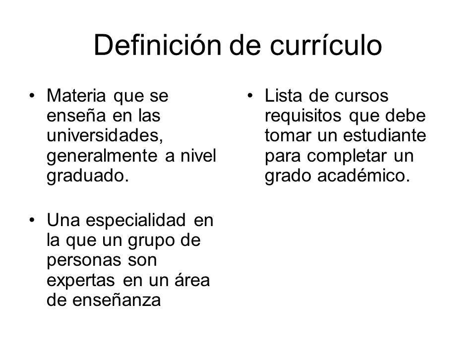 Definición de currículo Materia que se enseña en las universidades, generalmente a nivel graduado. Una especialidad en la que un grupo de personas son