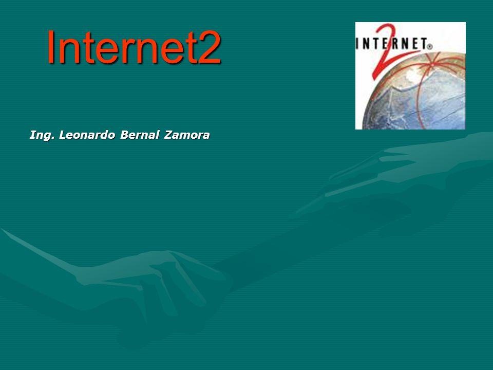 Internet2 Ing. Leonardo Bernal Zamora