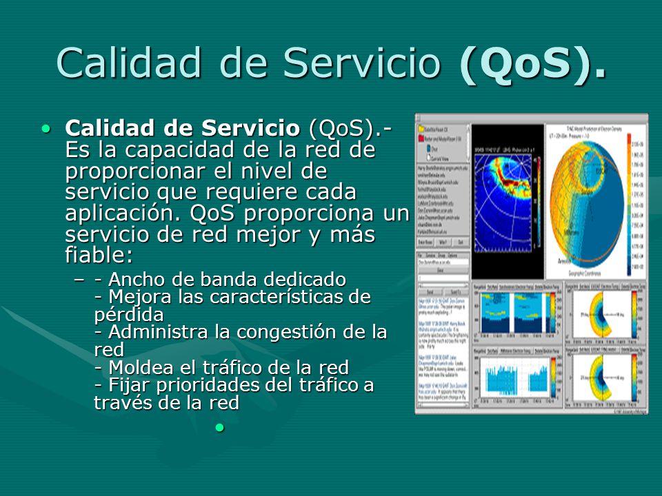 Calidad de Servicio (QoS). Calidad de Servicio (QoS).- Es la capacidad de la red de proporcionar el nivel de servicio que requiere cada aplicación. Qo
