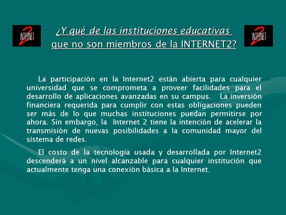 ¿Y qué de las instituciones educativas que no son miembros de la INTERNET2? La participación en la Internet2 están abierta para cualquier universidad