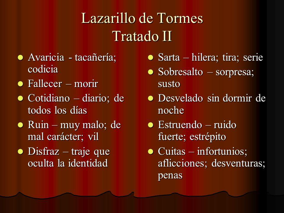 Lazarillo de Tormes Tratado II Avaricia - tacañería; codicia Avaricia - tacañería; codicia Fallecer – morir Fallecer – morir Cotidiano – diario; de to