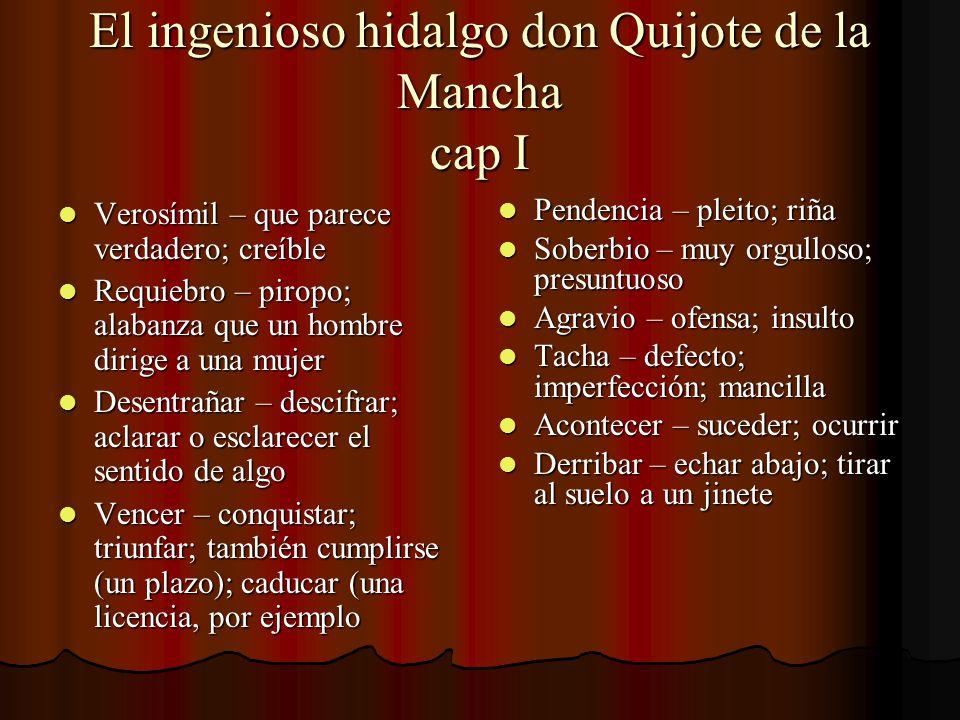 El ingenioso hidalgo don Quijote de la Mancha cap I Verosímil – que parece verdadero; creíble Verosímil – que parece verdadero; creíble Requiebro – pi