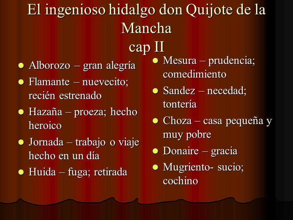 El ingenioso hidalgo don Quijote de la Mancha cap II Alborozo – gran alegría Alborozo – gran alegría Flamante – nuevecito; recién estrenado Flamante –