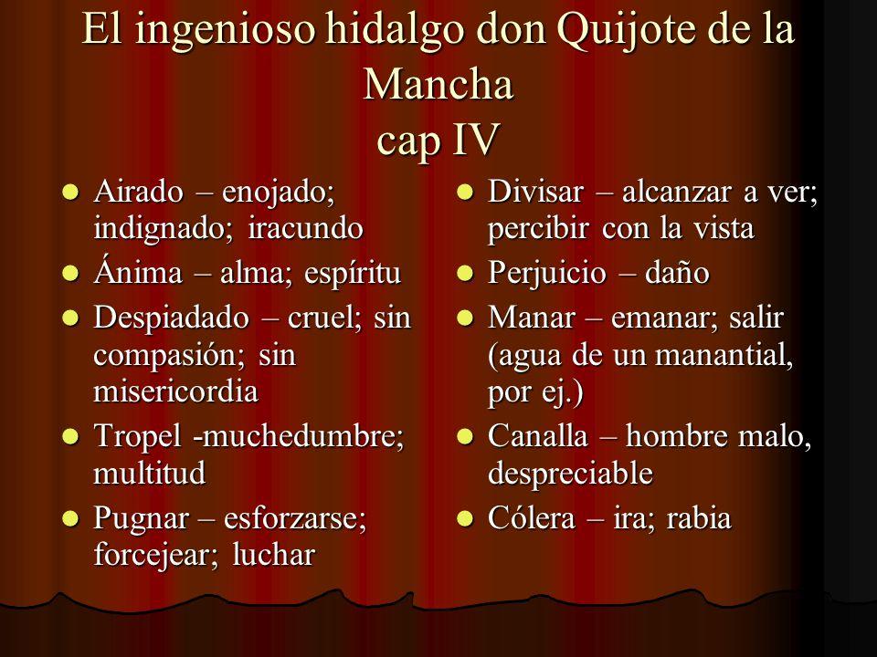El ingenioso hidalgo don Quijote de la Mancha cap IV Airado – enojado; indignado; iracundo Airado – enojado; indignado; iracundo Ánima – alma; espírit