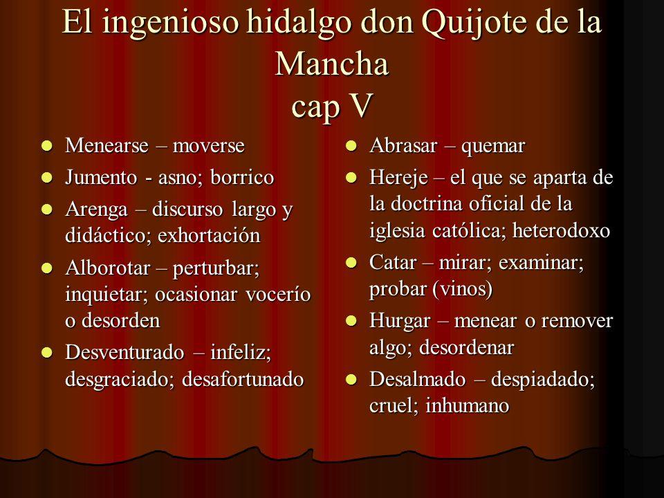 El ingenioso hidalgo don Quijote de la Mancha cap V Menearse – moverse Menearse – moverse Jumento - asno; borrico Jumento - asno; borrico Arenga – dis