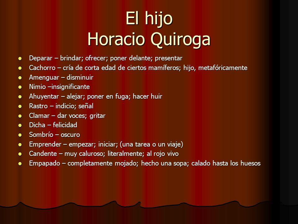 El hijo Horacio Quiroga Deparar – brindar; ofrecer; poner delante; presentar Deparar – brindar; ofrecer; poner delante; presentar Cachorro – cría de c