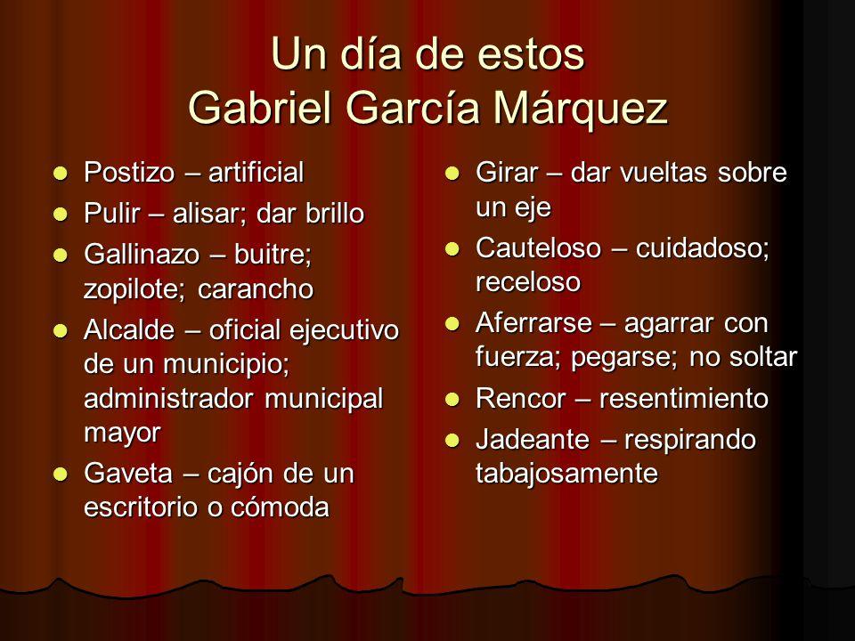 Un día de estos Gabriel García Márquez Postizo – artificial Postizo – artificial Pulir – alisar; dar brillo Pulir – alisar; dar brillo Gallinazo – bui